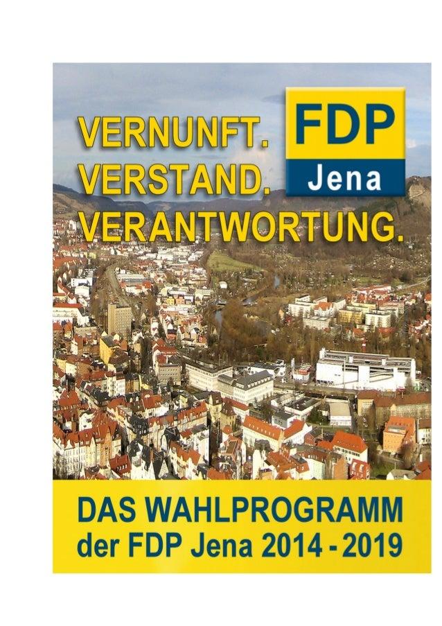VERNUNFT. VERSTAND. VERANTWORTUNG. Wahlprogramm der FDP Jena für die Stadtratswahl am 25. Mai 2014 2