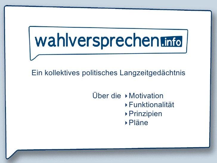 Ein kollektives politisches Langzeitgedächtnis                     Über die ‣ Motivation                            ‣ Funk...