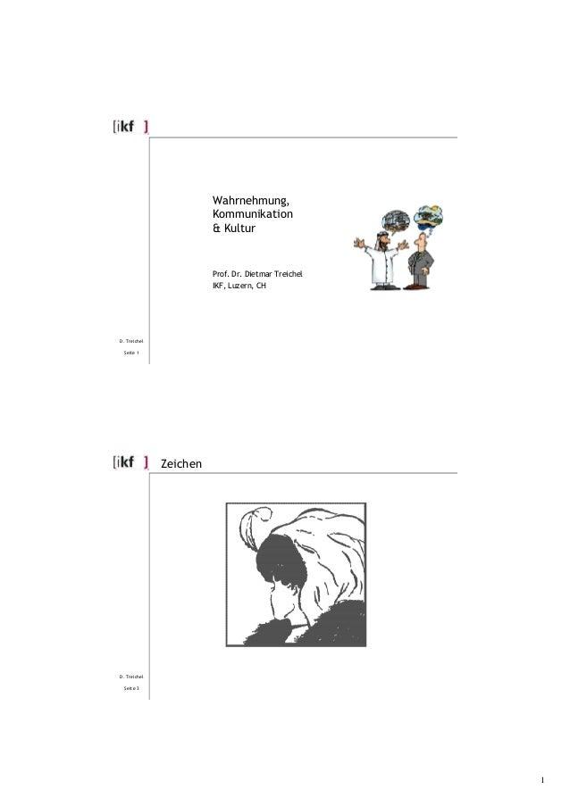 1 Wahrnehmung, Kommunikation & Kultur Prof. Dr. Dietmar Treichel IKF, Luzern, CH D. Treichel Seite 1 D. Treichel Seite 3 Z...