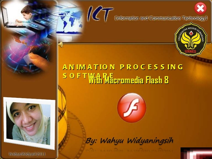 ANIMATION PROCESSING SOFTWARE W ith Macromedia Flash 8