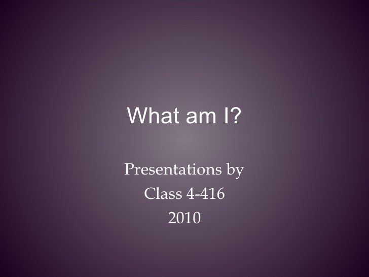 What am I? Presentations by Class 4-416 2010