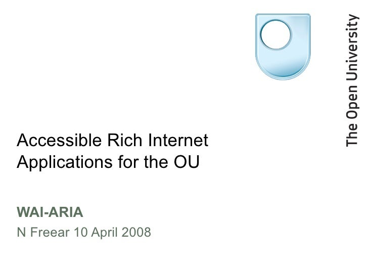 Accessible Rich Internet Applications for the OU WAI-ARIA N Freear 10 April 2008