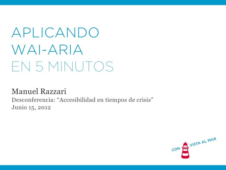 """APLICANDOWAI-ARIAEN 5 MINUTOSManuel RazzariDesconferencia: """"Accesibilidad en tiempos de crisis""""Junio 15, 2012"""