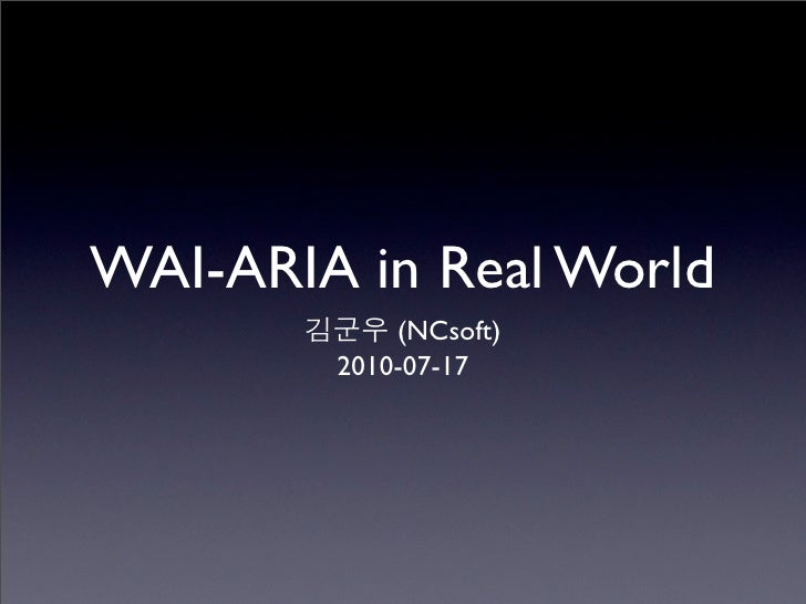 WAI-ARIA in Real World             (NCsoft)         2010-07-17