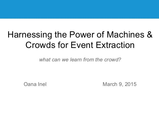 Vrije Universiteit Amsterdam Harnessing the Power of Machines & Crowds for Event Extraction what can we learn from the cro...