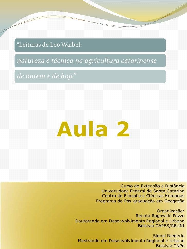 """""""Leituras de Leo Waibel:natureza e técnica na agricultura catarinensede ontem e de hoje""""              Aula 2              ..."""