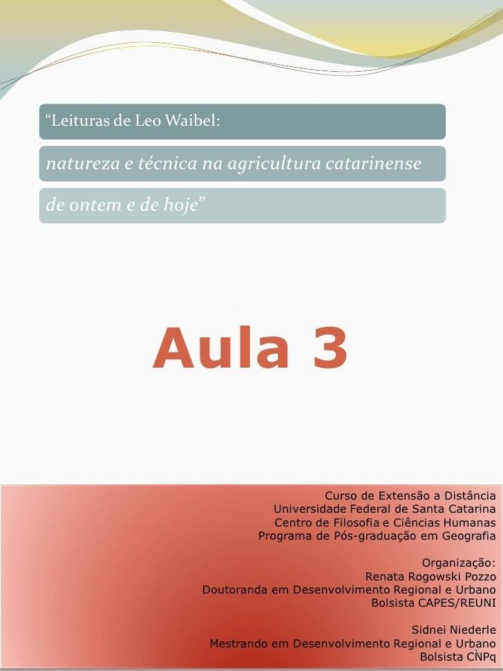 """""""Leituras de Leo Waibel:natureza e técnica na agricultura catarinensede ontem e de hoje""""              Aula 3              ..."""