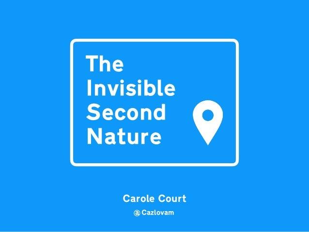 The Invisible Second Nature @Cazlovam Carole Court