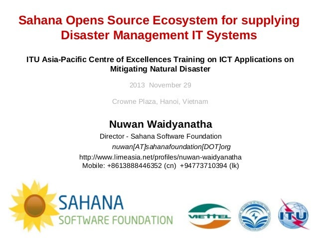 Sahana Opens Source Ecosystem for supplying Disaster Management IT Systems ITU Asia-Pacific Centre of Excellences Training...