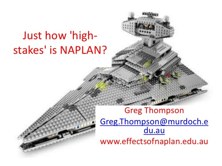 Just how high-stakes is NAPLAN?                      Greg Thompson                Greg.Thompson@murdoch.e                 ...