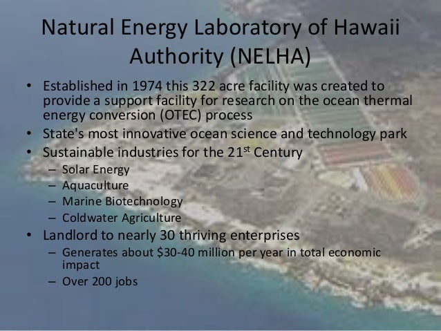 Natural Energy Laboratory of Hawaii           Authority (NELHA)• Established in 1974 this 322 acre facility was created to...