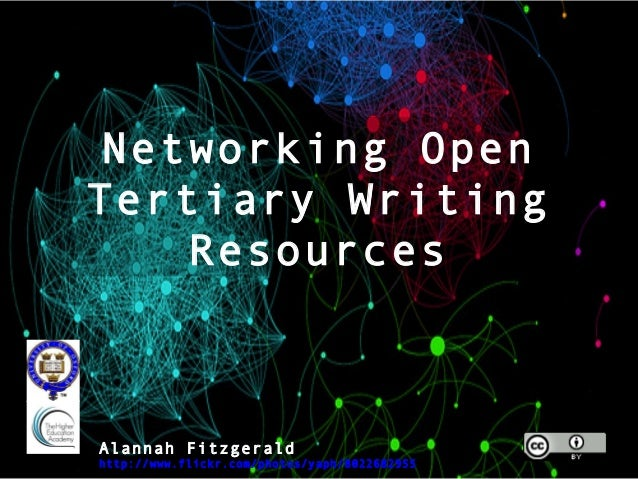 Networking OpenTertiary Writing    ResourcesAlannah Fitzgeraldhttp://www.flickr.com/photos/yaph/8022682955