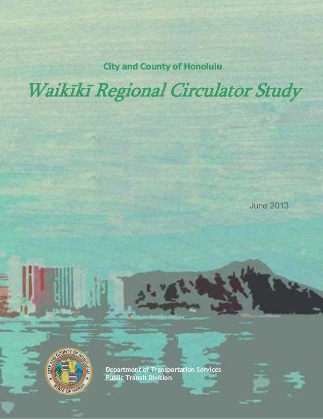 City and County of Honolulu Waik k Regional Circulator Study June 2013 Department of Transportation Services Public Transi...