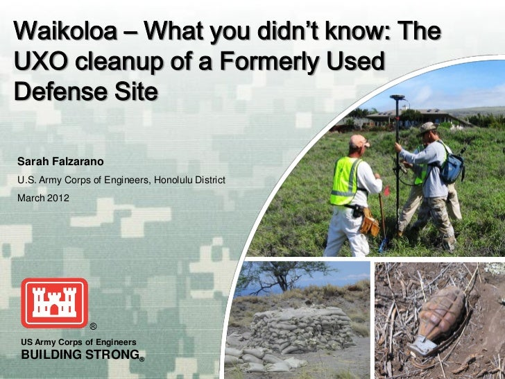 Waikoloa – What you didn't know: TheUXO cleanup of a Formerly UsedDefense Site Sarah Falzarano U.S. Army Corps of Engineer...