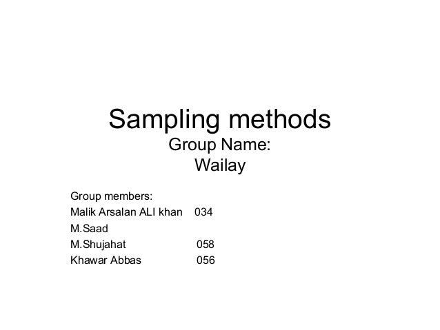 Sampling methods Group Name: Wailay Group members: Malik Arsalan ALI khan M.Saad M.Shujahat Khawar Abbas  034 058 056