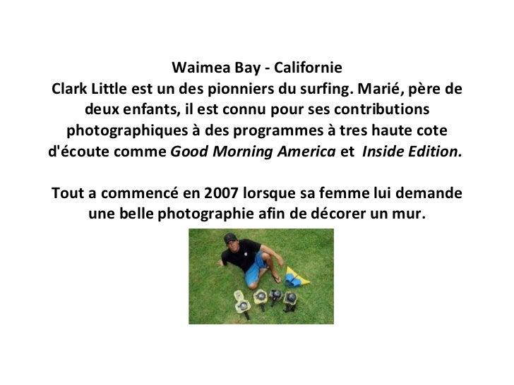 Waimea Bay - Californie Clark Little est un des pionniers du surfing. Marié, père de deux enfants, il est connu pour ses c...