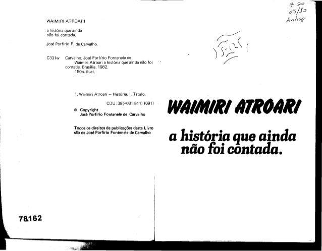 WAIMIRI ATROARI        a histOria que ainda        não foi contada.        Jos6 Porfirio F. de Carvalho.        C331w Carv...