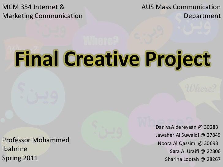 MCM 354 Internet & Marketing Communication<br />AUS Mass Communication Department  <br />Final Creative Project <br />Dani...