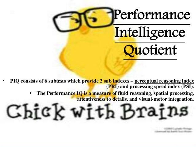 Perceptual Organization Index (PRI)  Measures the non-verbal (perceptual) and fluid reasoning, spatial processing, visual...