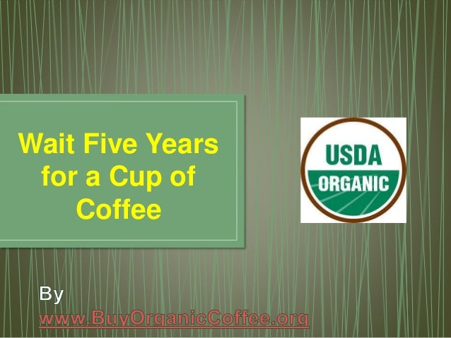 Wait Five Years for a Cup of Coffee