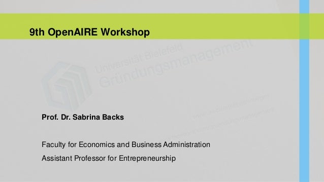 9th OpenAIRE Workshop Prof. Dr. Sabrina Backs Faculty for Economics and Business Administration Assistant Professor for En...
