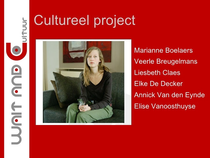 Cultureel project   <ul><li>Marianne Boelaers </li></ul><ul><li>Veerle Breugelmans </li></ul><ul><li>Liesbeth Claes </li><...