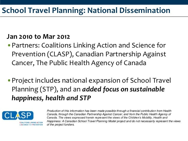 School Travel Planning: National Dissemination Jan 2010 to Mar 2012 •Partners: Coalitions Linking Action and Science for  ...
