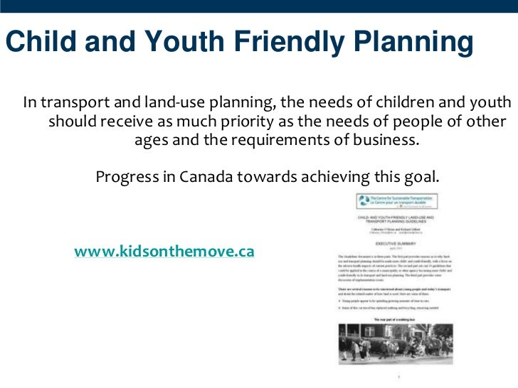 Child and Youth Friendly Planning In transport and land-use planning, the needs of children and youth     should receive a...