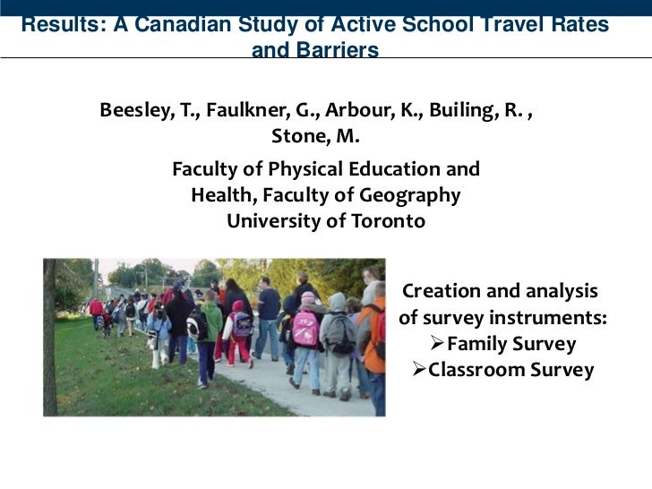 Results: A Canadian Study of Active School Travel Rates                     and Barriers       Beesley, T., Faulkner, G., ...