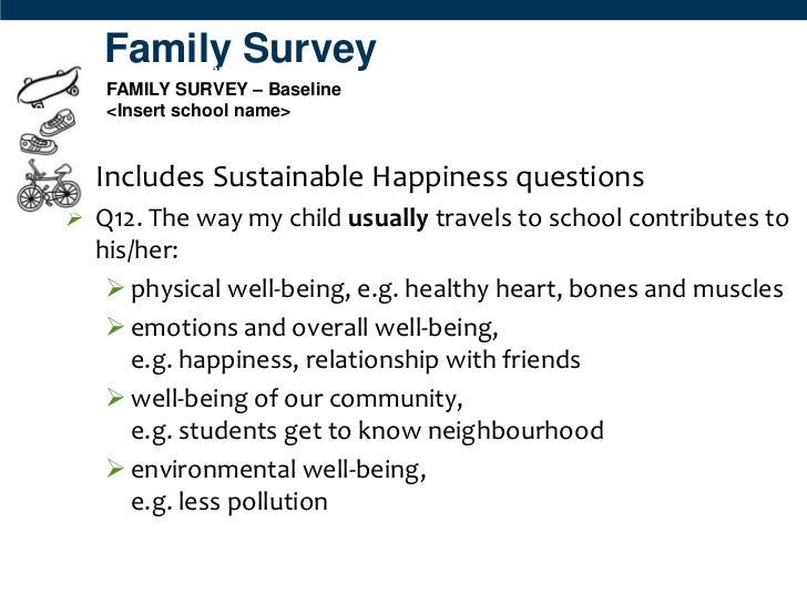 Family Survey   School Travel Planning Project:   FAMILY SURVEY – Baseline   <Insert school name>• Includes Sustainable Ha...