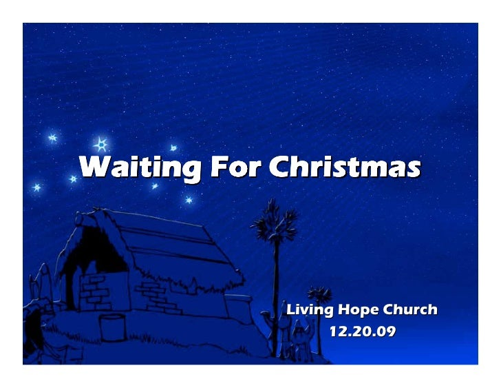 Waiting For Christmas                Living Hope Church                  12.20.09