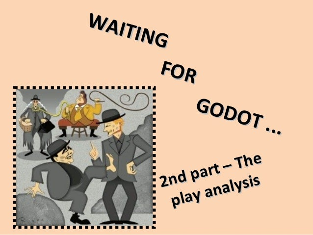waiting for godot as an existentialist Samuel beckett's waiting for godot is a play that presents conflict between living by religious and spiritual beliefs, and living by an existential philosophy, which asserts that it is up to the individual to discover the meaning of life through personal experience in the earthly world support for this assertion.
