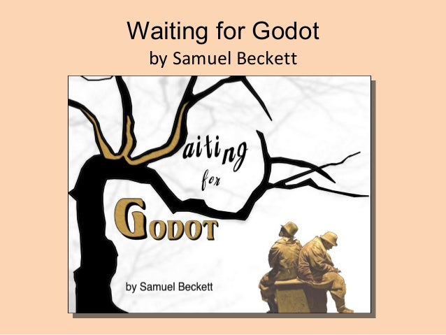 the purpose of human life in waiting for godot by samuel beckett Compare and contrast the social issues which cause conflict in waiting for godot by beckett and  used by samuel beckett and  their life after the war, and.