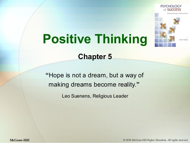 "Positive Thinking Chapter 5 ""Hope is not a dream, but a way of making dreams become reality."" Leo Suenens, Religious Leade..."