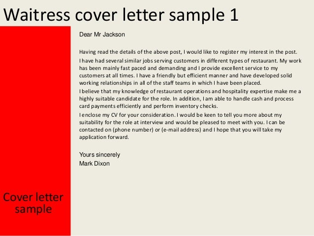 cover letter for waitress Useful sample waitress cover letter with advice and help showing how to write and highlight hospitality and customer service skills a useful template, this example is ideal for both experienced and novice waitresses and waiters alike.