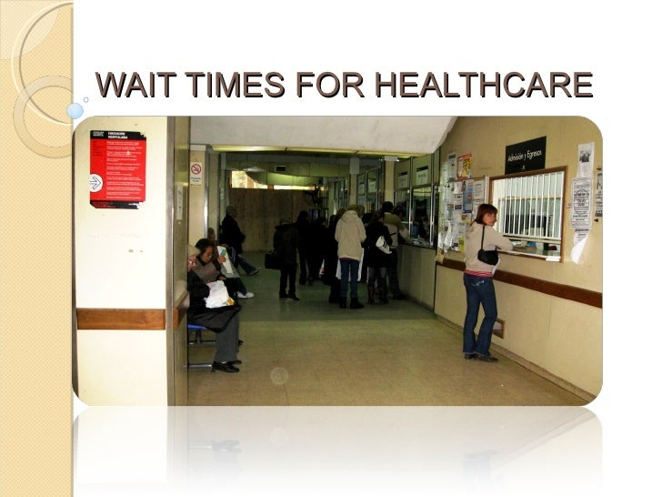 WAIT TIMES FOR HEALTHCARE