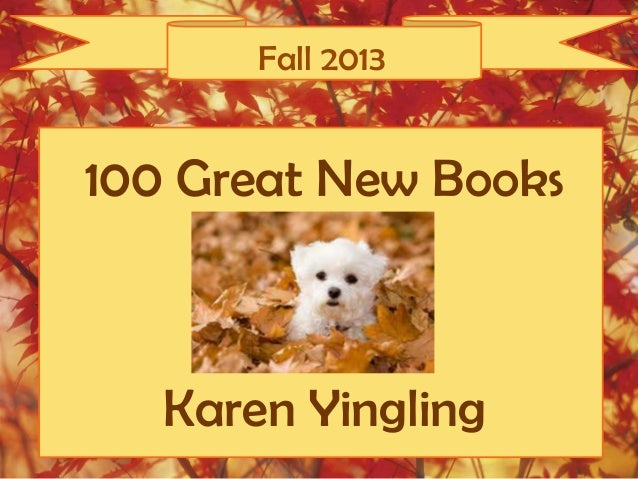 Fall 2013 100 Great New Books Karen Yingling