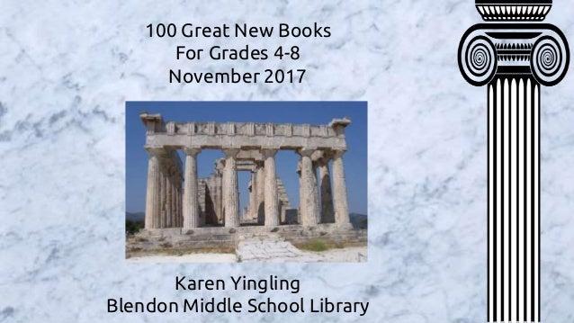 100 Great New Books For Grades 4-8 November 2017 Karen Yingling Blendon Middle School Library