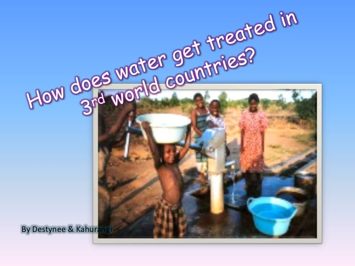 How does water get treated in 3rd world countries?<br />By Destynee & Kahurangi <br />
