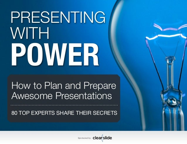 PRESENTING  WITH POWER  How to Plan and Prepare  Awesome Presentations  80 TOP EXPERTS SHARE THEIR SECRETS  Sponsored by: ...