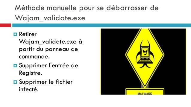 Méthode manuelle pour se débarrasser de Wajam_validate.exe  Retirer  Wajam_validate.exe à partir du panneau de commande. ...