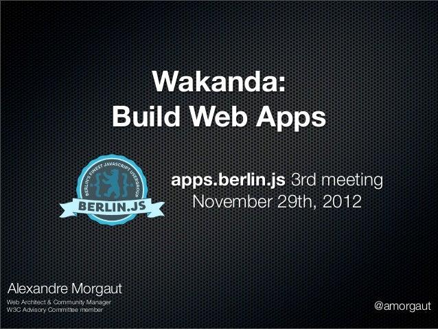 Wakanda:                                    Build Web Apps                                       apps.berlin.js 3rd meetin...