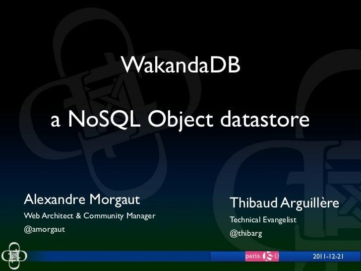 WakandaDB      a NoSQL Object datastoreAlexandre Morgaut                   Thibaud ArguillèreWeb Architect & Community Man...