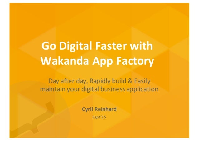 Go  Digital  Faster  with   Wakanda  App  Factory Day  after  day,  Rapidly  build  &  Easily   ...
