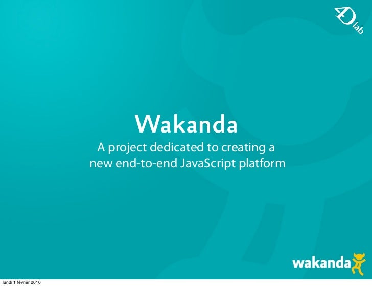Wakanda                         A project dedicated to creating a                        new end-to-end JavaScript platfor...