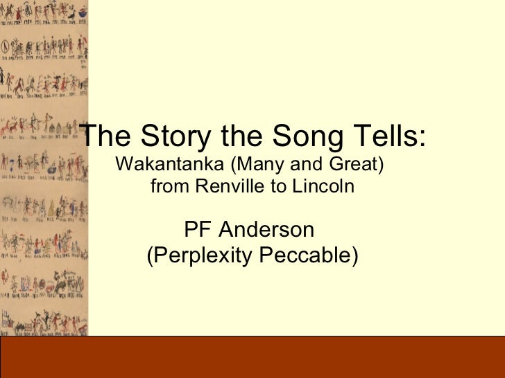 The Story the Song Tells: Wakantanka (Many and Great)  from Renville to Lincoln PF Anderson  (Perplexity Peccable)