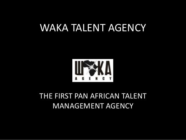 WAKA TALENT AGENCY THE FIRST PAN AFRICAN TALENT MANAGEMENT AGENCY