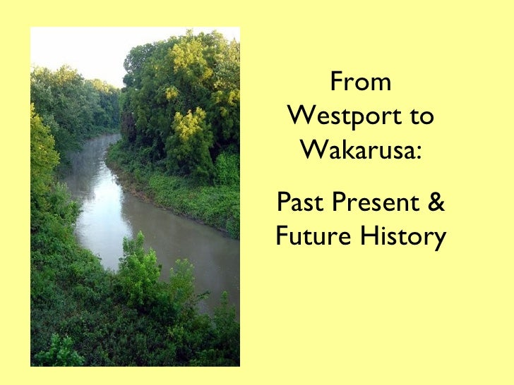 From Westport to Wakarusa: Past Present & Future History