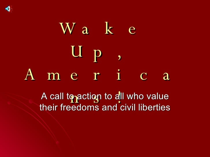 Wake Up, Americans! A call to action to all who value their freedoms and civil liberties