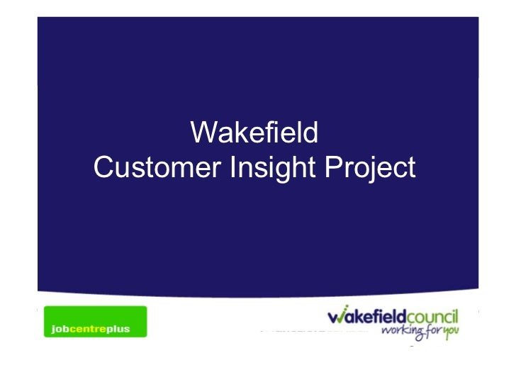WakefieldTitle – Arial Narrow 60pts  Customer Insight ProjectSubtitle – Arial 32pts boldPresenter's details – Arial Narrow...